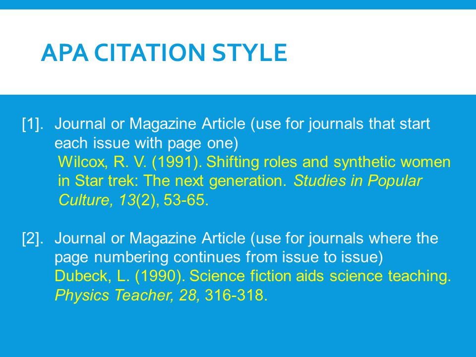 APA citation Style [1]. Journal or Magazine Article (use for journals that start each issue with page one)